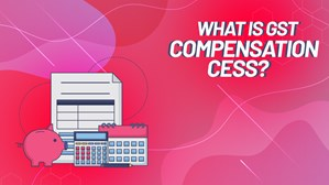 What Is GST Compensation Cess