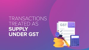 Transactions Treated As Supply Under GST